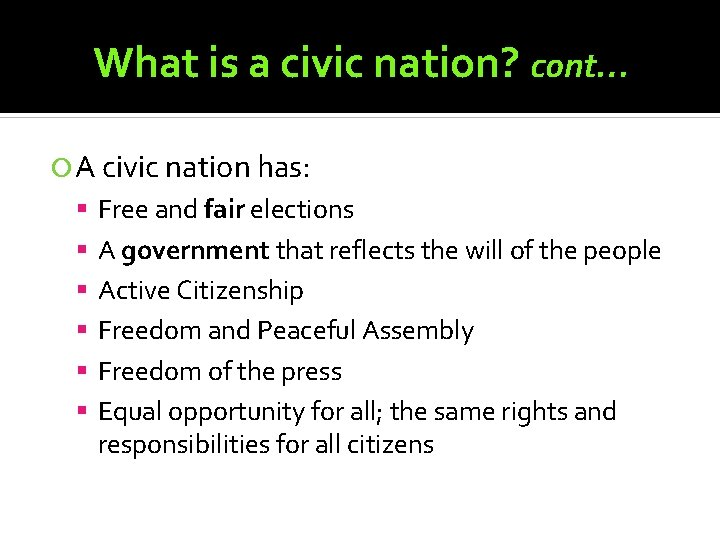 What is a civic nation? cont… A civic nation has: Free and fair elections