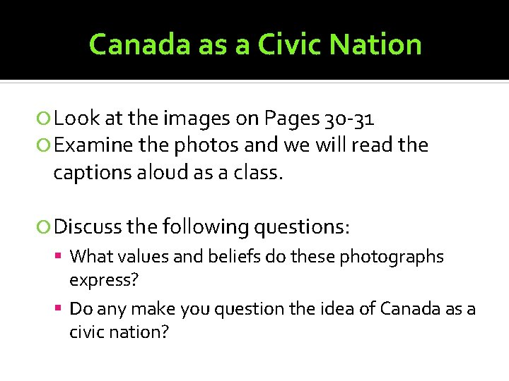 Canada as a Civic Nation Look at the images on Pages 30 -31 Examine