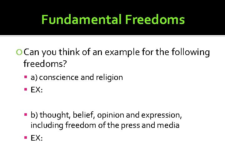 Fundamental Freedoms Can you think of an example for the following freedoms? a) conscience