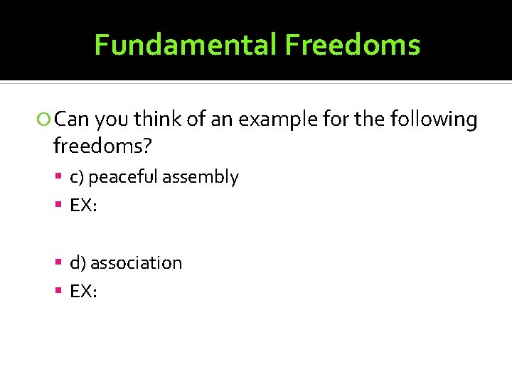 Fundamental Freedoms Can you think of an example for the following freedoms? c) peaceful