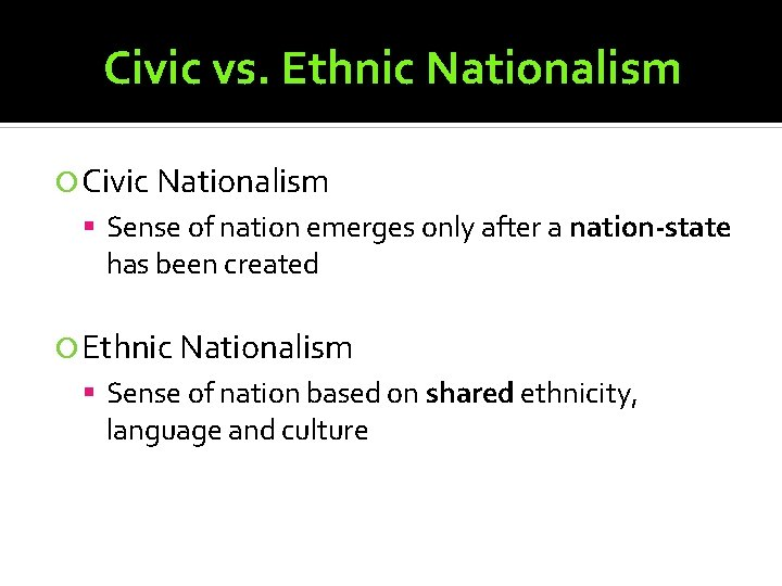Civic vs. Ethnic Nationalism Civic Nationalism Sense of nation emerges only after a nation-state