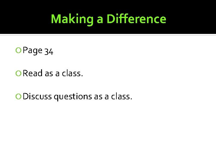 Making a Difference Page 34 Read as a class. Discuss questions as a class.