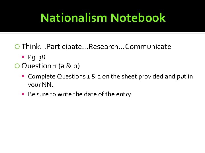 Nationalism Notebook Think…Participate…Research…Communicate Pg. 38 Question 1 (a & b) Complete Questions 1 &