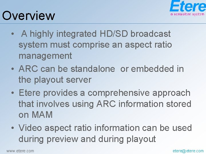 Overview • A highly integrated HD/SD broadcast system must comprise an aspect ratio management