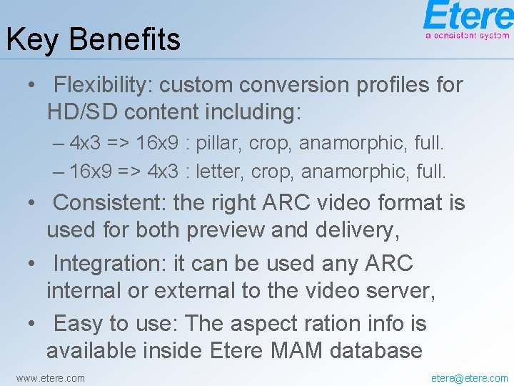 Key Benefits • Flexibility: custom conversion profiles for HD/SD content including: – 4 x