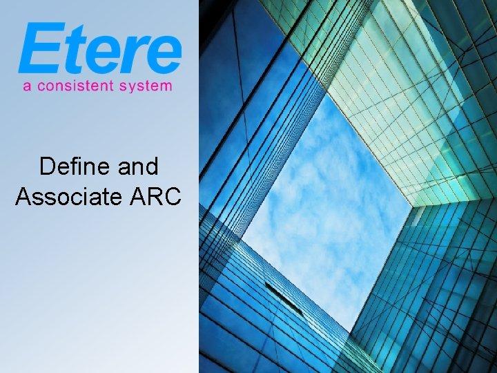 Define and Associate ARC