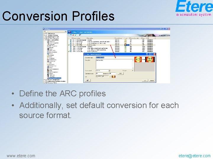 Conversion Profiles • Define the ARC profiles • Additionally, set default conversion for each