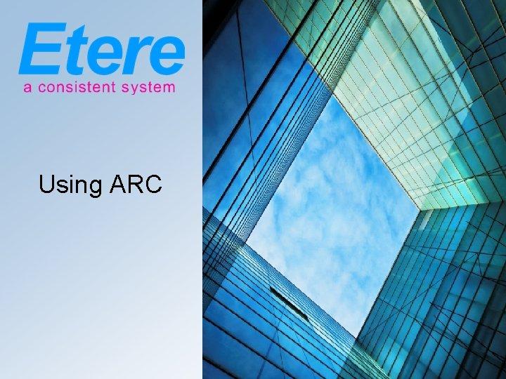 Using ARC