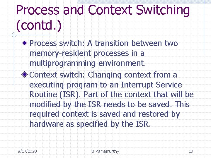 Process and Context Switching (contd. ) Process switch: A transition between two memory-resident processes