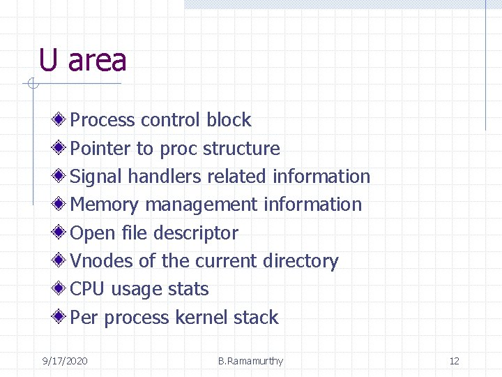 U area Process control block Pointer to proc structure Signal handlers related information Memory