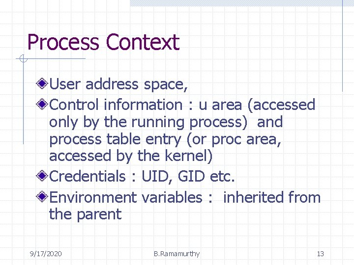 Process Context User address space, Control information : u area (accessed only by the