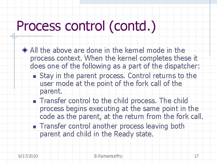 Process control (contd. ) All the above are done in the kernel mode in