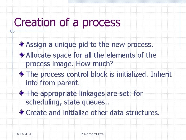 Creation of a process Assign a unique pid to the new process. Allocate space