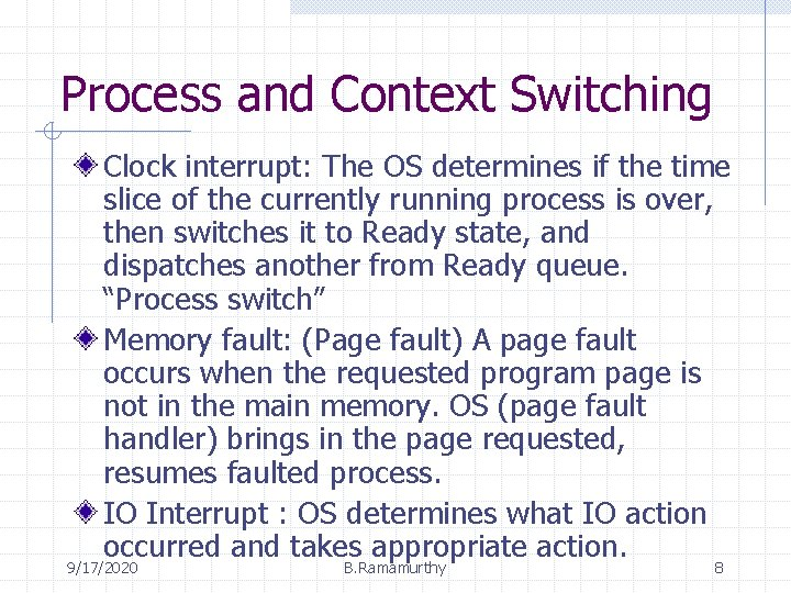 Process and Context Switching Clock interrupt: The OS determines if the time slice of