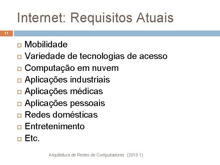 Internet: Requisitos Atuais 11 Mobilidade Variedade de tecnologias de acesso Computação em nuvem Aplicações