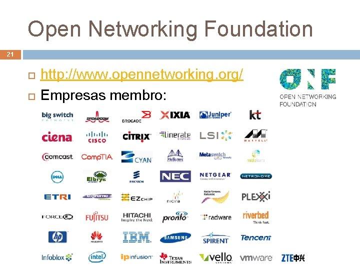 Open Networking Foundation 21 http: //www. opennetworking. org/ Empresas membro: Arquitetura de Redes de