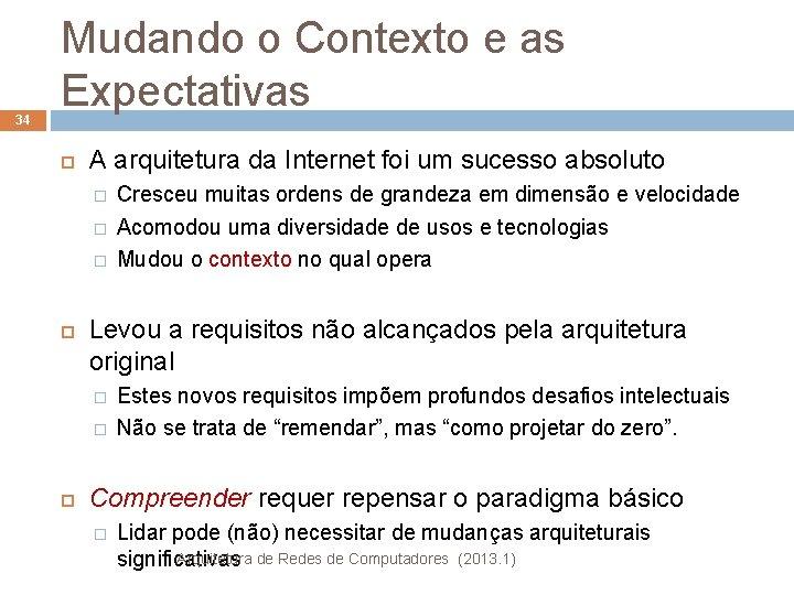 34 Mudando o Contexto e as Expectativas A arquitetura da Internet foi um sucesso