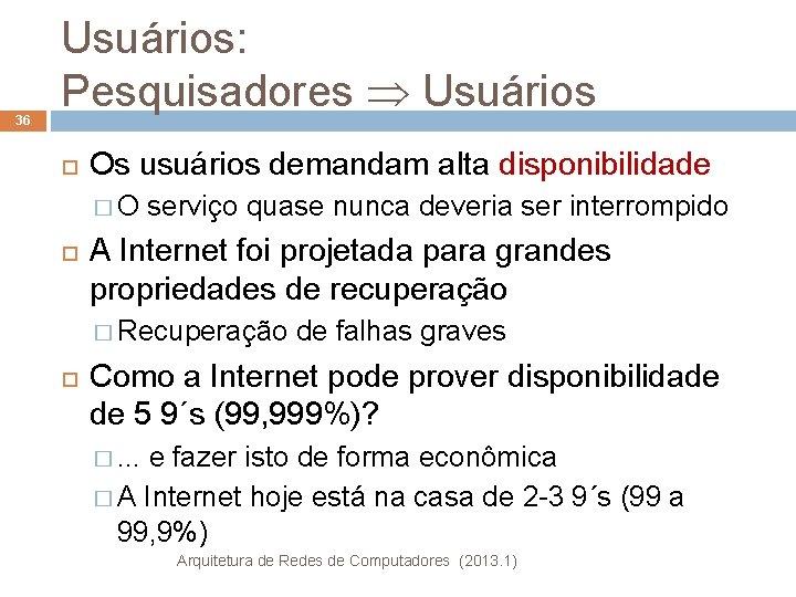 36 Usuários: Pesquisadores Usuários Os usuários demandam alta disponibilidade �O serviço quase nunca deveria