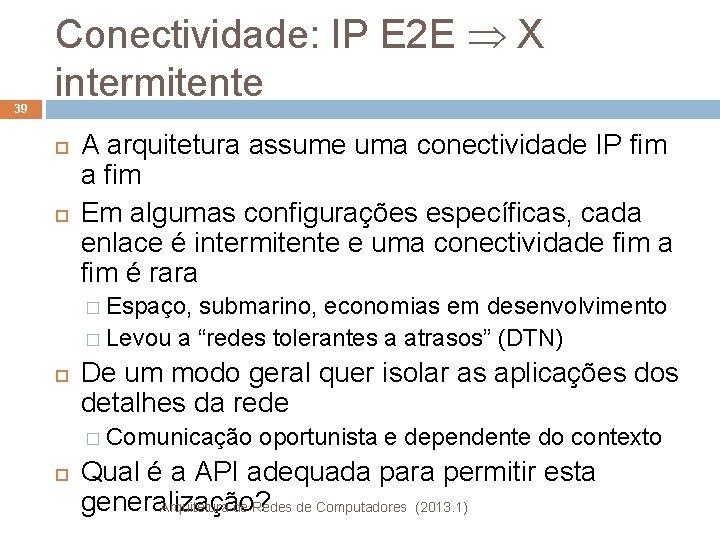 39 Conectividade: IP E 2 E X intermitente A arquitetura assume uma conectividade IP