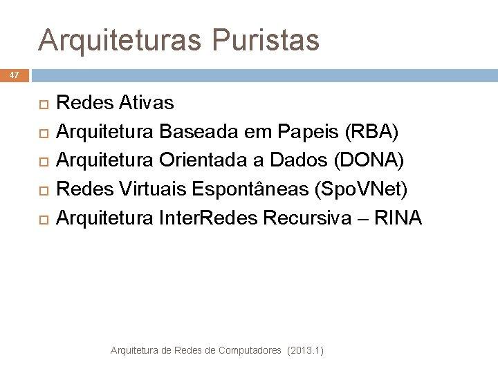 Arquiteturas Puristas 47 Redes Ativas Arquitetura Baseada em Papeis (RBA) Arquitetura Orientada a Dados