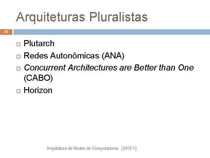 Arquiteturas Pluralistas 48 Plutarch Redes Autonômicas (ANA) Concurrent Architectures are Better than One (CABO)
