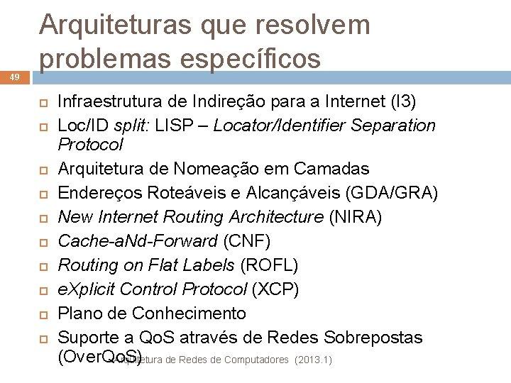 49 Arquiteturas que resolvem problemas específicos Infraestrutura de Indireção para a Internet (I 3)