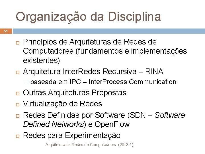 Organização da Disciplina 51 Princípios de Arquiteturas de Redes de Computadores (fundamentos e implementações