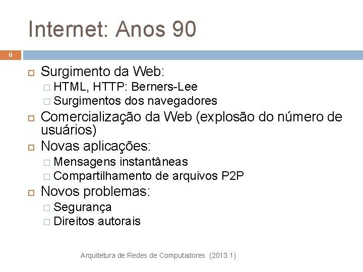 Internet: Anos 90 6 Surgimento da Web: � HTML, HTTP: Berners-Lee � Surgimentos dos
