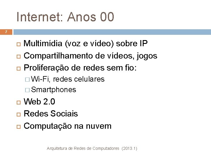Internet: Anos 00 7 Multimídia (voz e vídeo) sobre IP Compartilhamento de vídeos, jogos