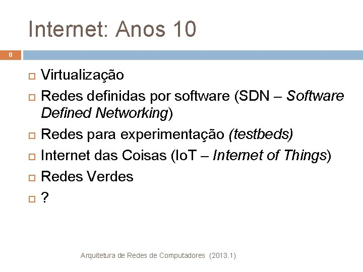 Internet: Anos 10 8 Virtualização Redes definidas por software (SDN – Software Defined Networking)