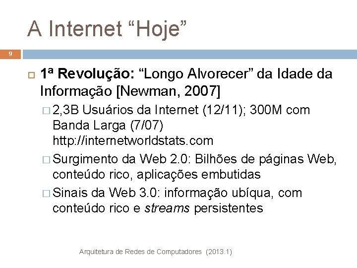 """A Internet """"Hoje"""" 9 1ª Revolução: """"Longo Alvorecer"""" da Idade da Informação [Newman, 2007]"""