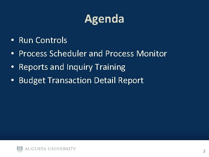 Agenda • • Run Controls Process Scheduler and Process Monitor Reports and Inquiry Training