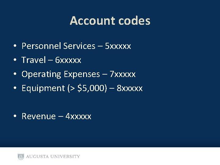 Account codes • • Personnel Services – 5 xxxxx Travel – 6 xxxxx Operating