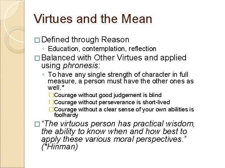 Virtues and the Mean � Defined through Reason ◦ Education, contemplation, reflection � Balanced