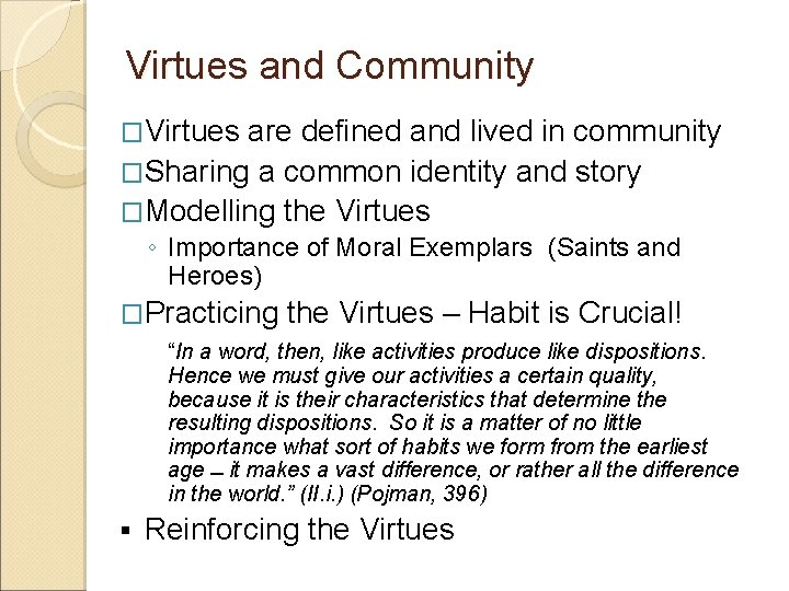 Virtues and Community �Virtues are defined and lived in community �Sharing a common identity