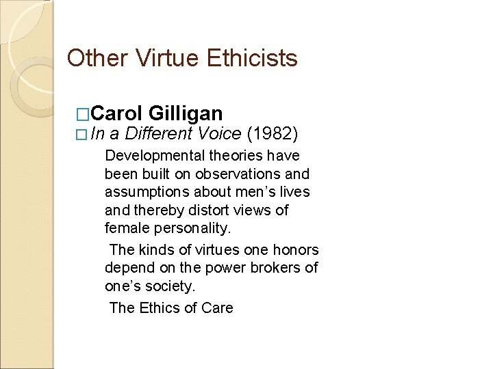 Other Virtue Ethicists �Carol Gilligan � In a Different Voice (1982) Developmental theories have