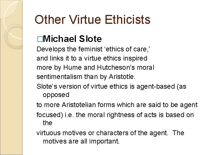 Other Virtue Ethicists �Michael Slote Develops the feminist 'ethics of care, ' and links