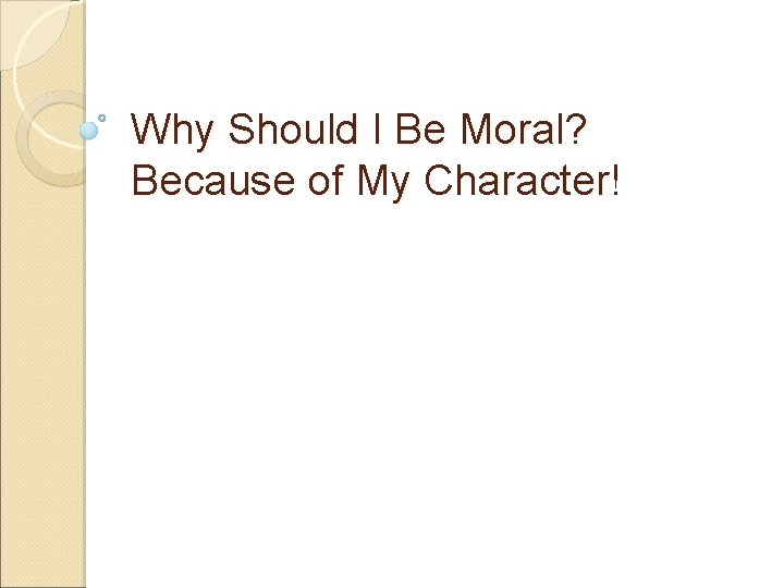 Why Should I Be Moral? Because of My Character!