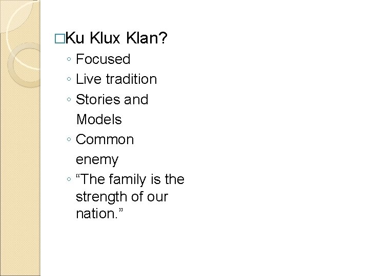 �Ku Klux Klan? ◦ Focused ◦ Live tradition ◦ Stories and Models ◦ Common
