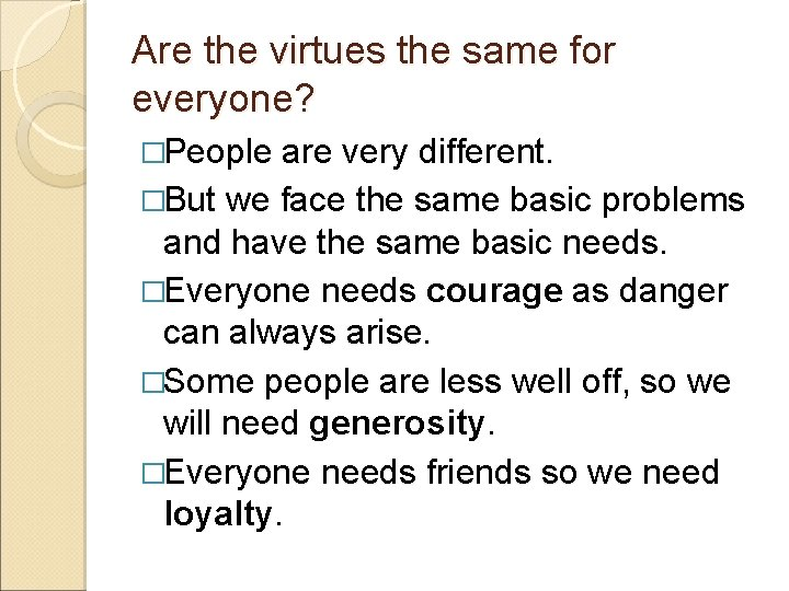 Are the virtues the same for everyone? �People are very different. �But we face