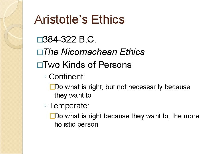 Aristotle's Ethics � 384 -322 B. C. �The Nicomachean Ethics �Two Kinds of Persons