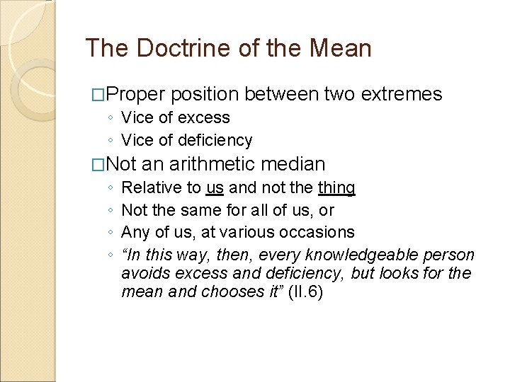 The Doctrine of the Mean �Proper position between ◦ Vice of excess ◦ Vice