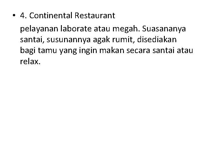 • 4. Continental Restaurant pelayanan laborate atau megah. Suasananya santai, susunannya agak rumit,