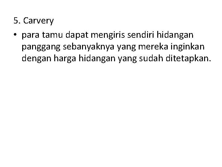 5. Carvery • para tamu dapat mengiris sendiri hidangan panggang sebanyaknya yang mereka inginkan