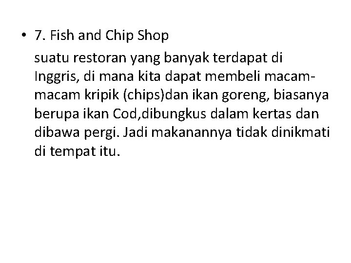 • 7. Fish and Chip Shop suatu restoran yang banyak terdapat di Inggris,
