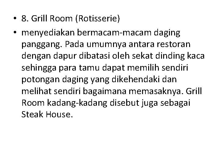 • 8. Grill Room (Rotisserie) • menyediakan bermacam-macam daging panggang. Pada umumnya antara