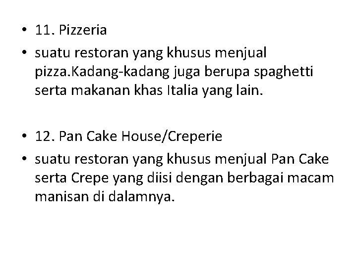 • 11. Pizzeria • suatu restoran yang khusus menjual pizza. Kadang-kadang juga berupa