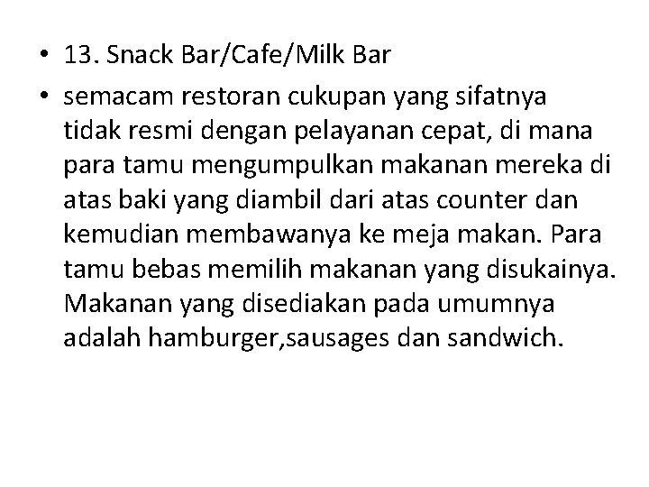 • 13. Snack Bar/Cafe/Milk Bar • semacam restoran cukupan yang sifatnya tidak resmi