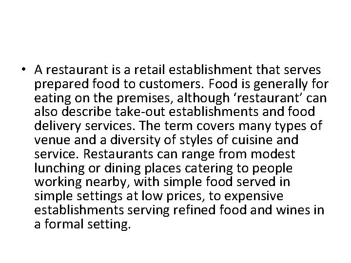 • A restaurant is a retail establishment that serves prepared food to customers.
