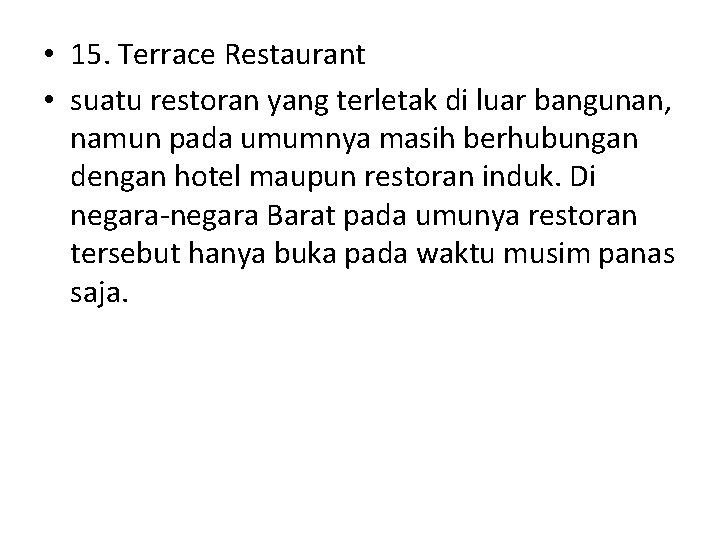 • 15. Terrace Restaurant • suatu restoran yang terletak di luar bangunan, namun